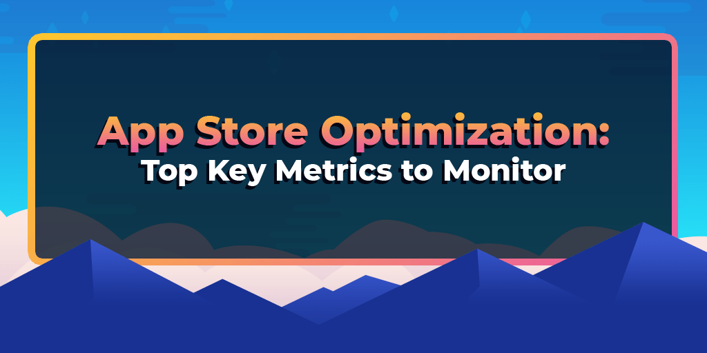 App Store Optimization: Top Key Metrics to Monitor